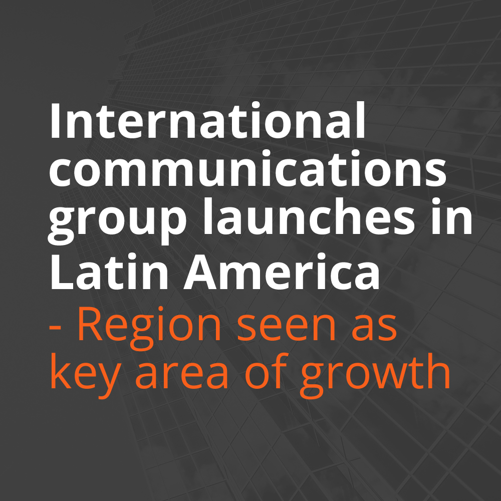International communications group launches in Latin America – Region seen as key area of growth